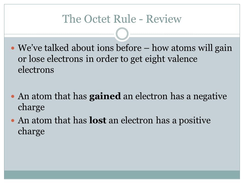 The Octet Rule Key Point #1: The octet rule says that atoms are most stable (happy) when they have 8 valence electrons