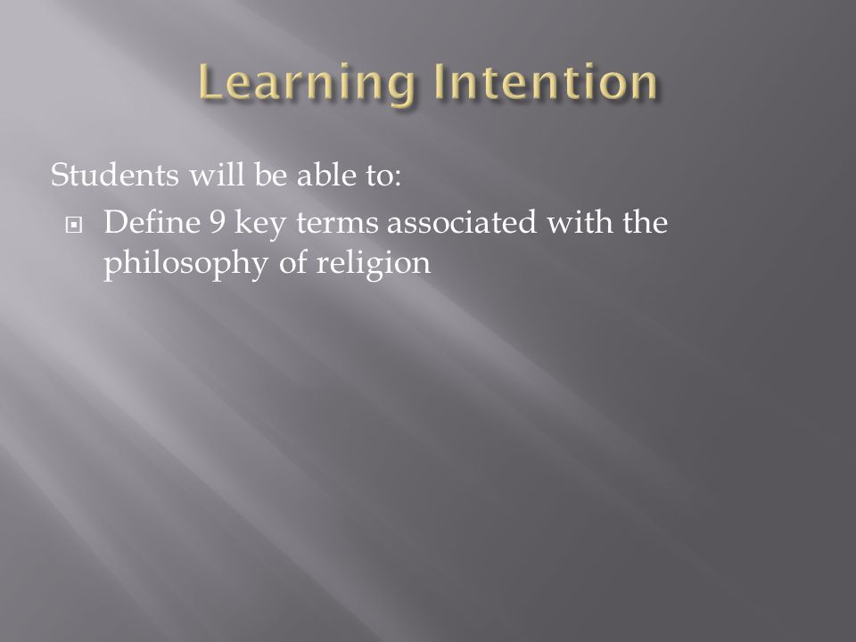 Students will be able to:  Define 9 key terms associated with the philosophy of religion