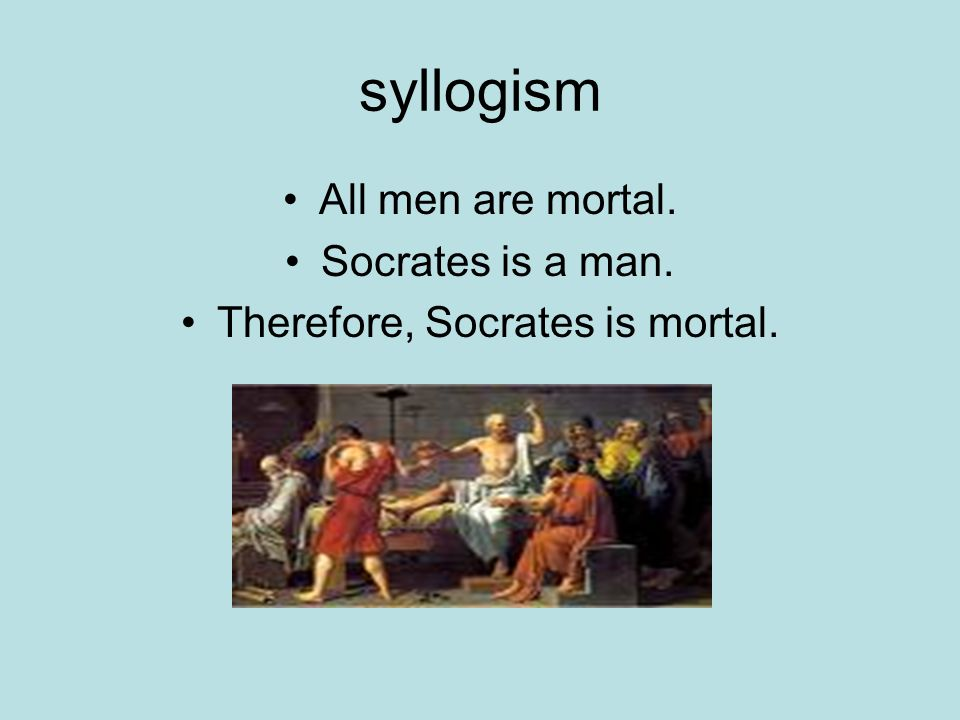 syllogism Term from Greek meaning reckoning together Syllogistic reasoning is often used in argumentation/persuasion A deductive system of formal logic that presents two major premises (one major and one minor) that inevitably lead to a sound conclusion For example....