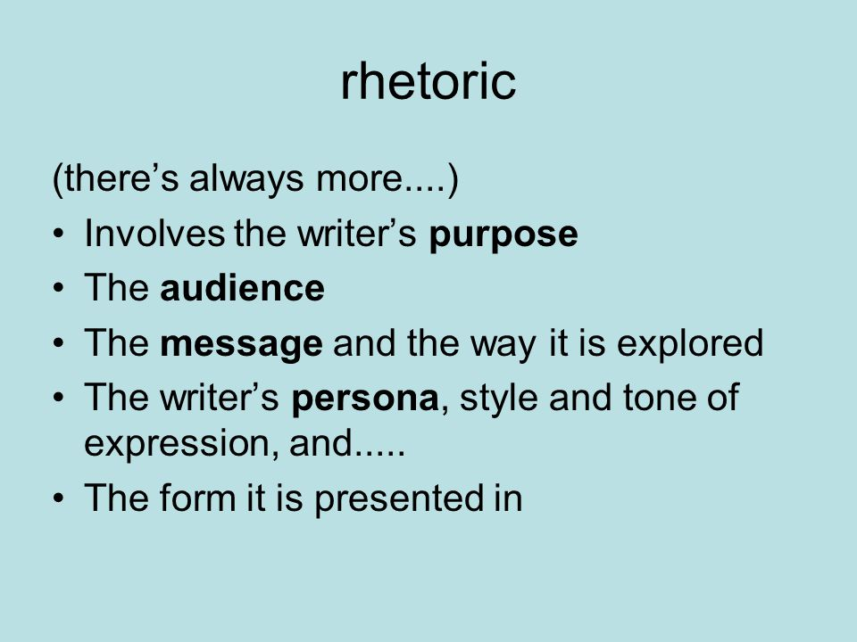 rhetoric One of our favorite terms The art of using language effectively The entire process of written communication Comes from the Greek word for orator and involves the principles governing the art of writing effectively, eloquently and persuasively