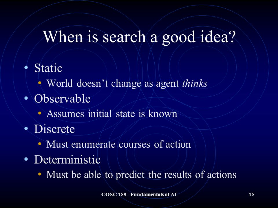 COSC 159 - Fundamentals of AI15 When is search a good idea.