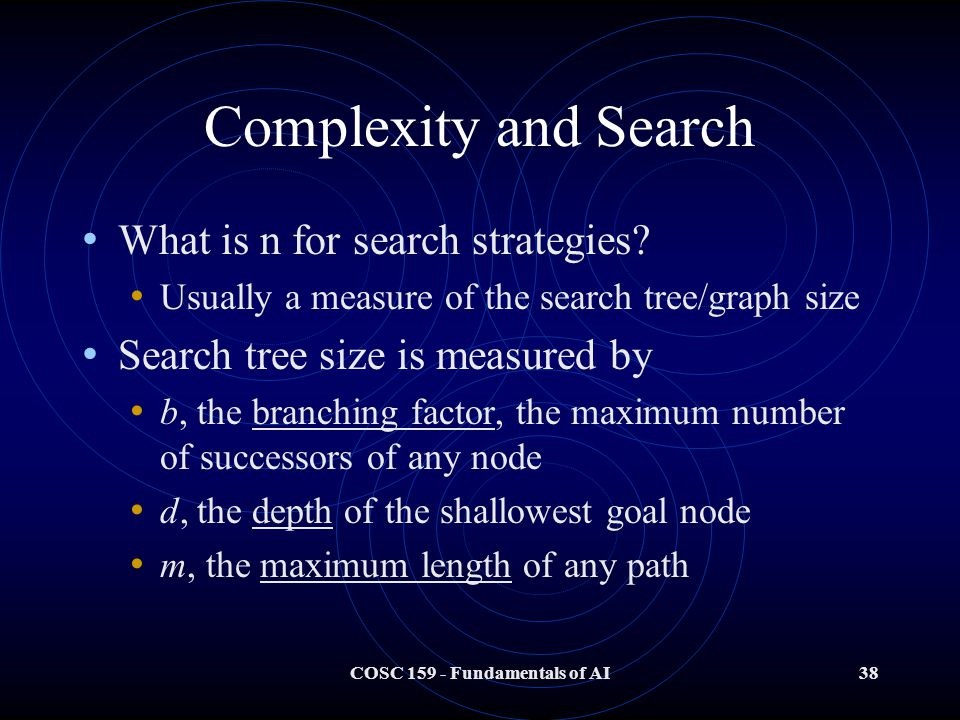 COSC 159 - Fundamentals of AI38 Complexity and Search What is n for search strategies.