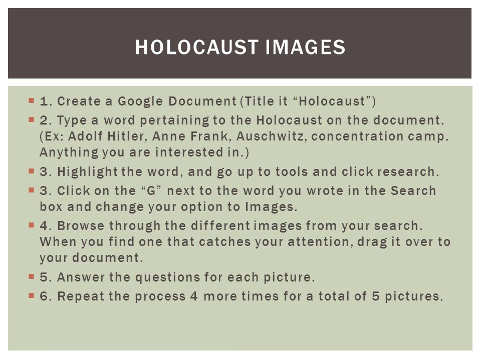  1. Create a Google Document (Title it Holocaust )  2.