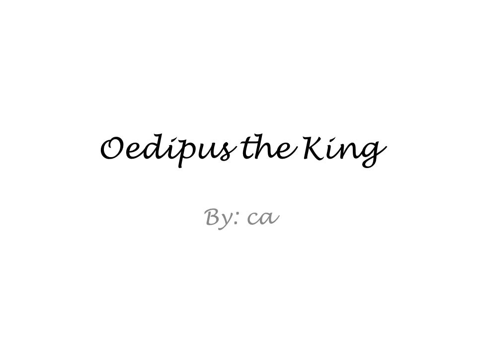 Oedipus the King By: ca