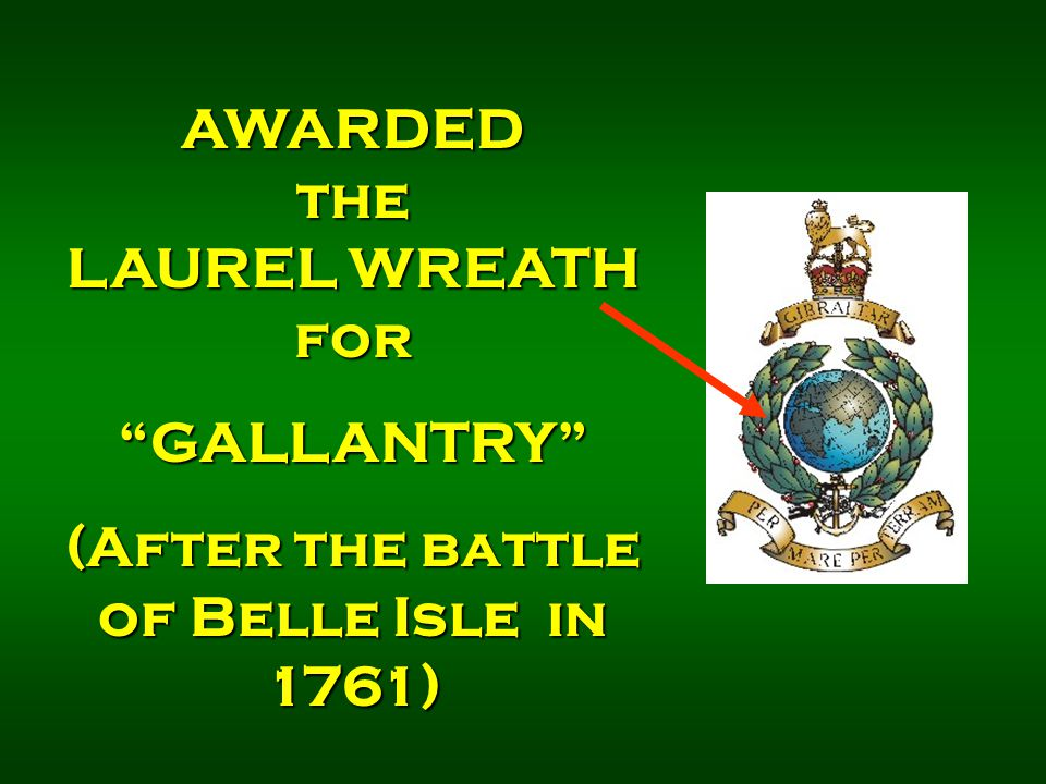 AWARDED the LAUREL WREATH for GALLANTRY (After the battle of Belle Isle in 1761)