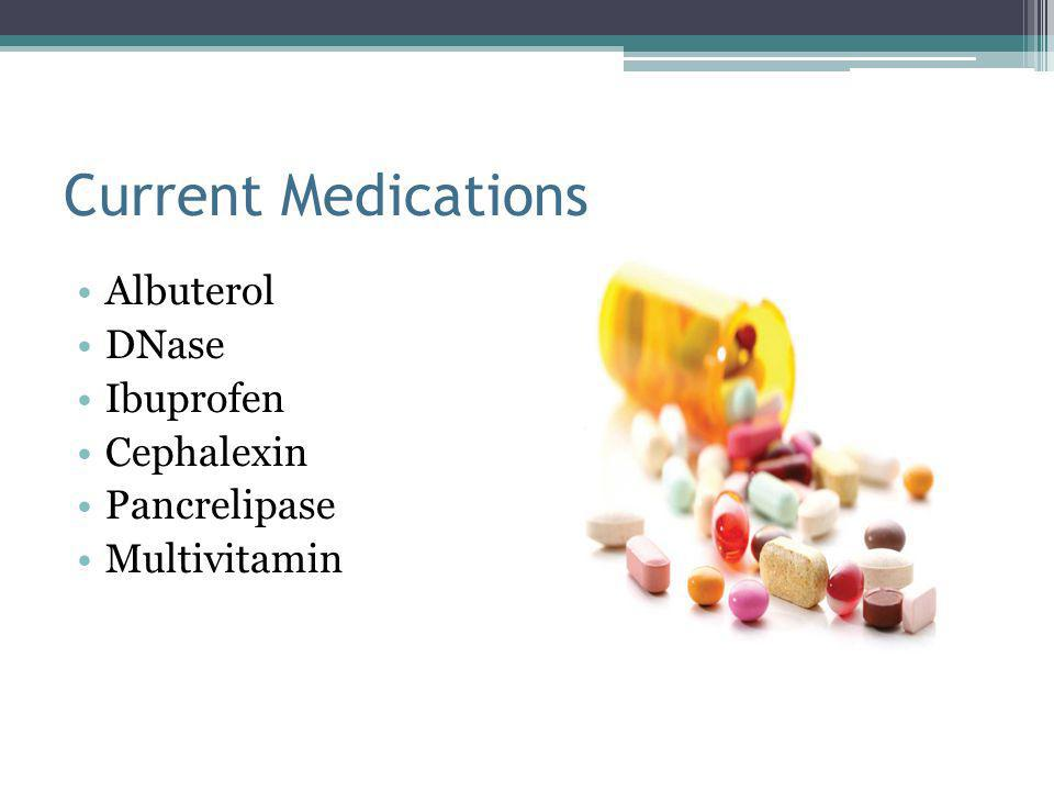 Current Medications Albuterol DNase Ibuprofen Cephalexin Pancrelipase Multivitamin