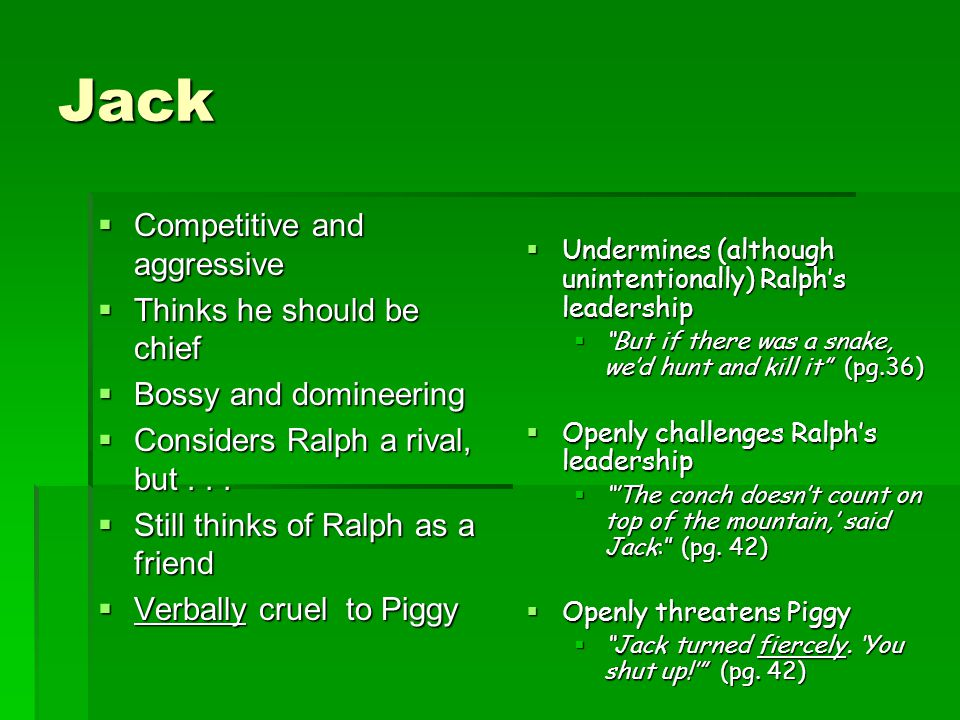 Jack  Competitive and aggressive  Thinks he should be chief  Bossy and domineering  Considers Ralph a rival, but...