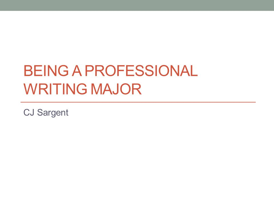 BEING A PROFESSIONAL WRITING MAJOR CJ Sargent