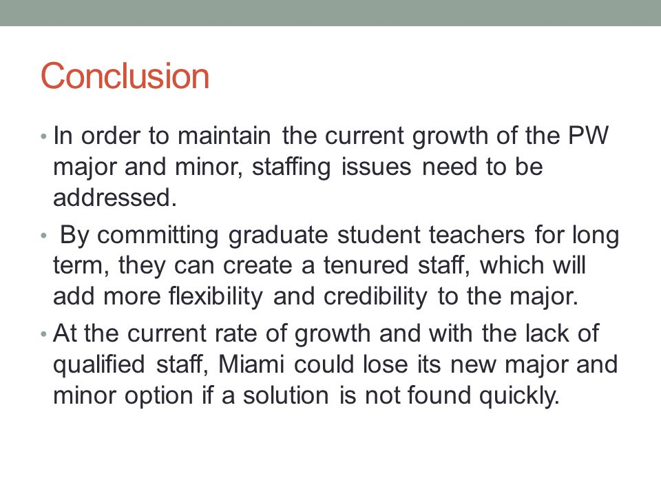 Conclusion In order to maintain the current growth of the PW major and minor, staffing issues need to be addressed.
