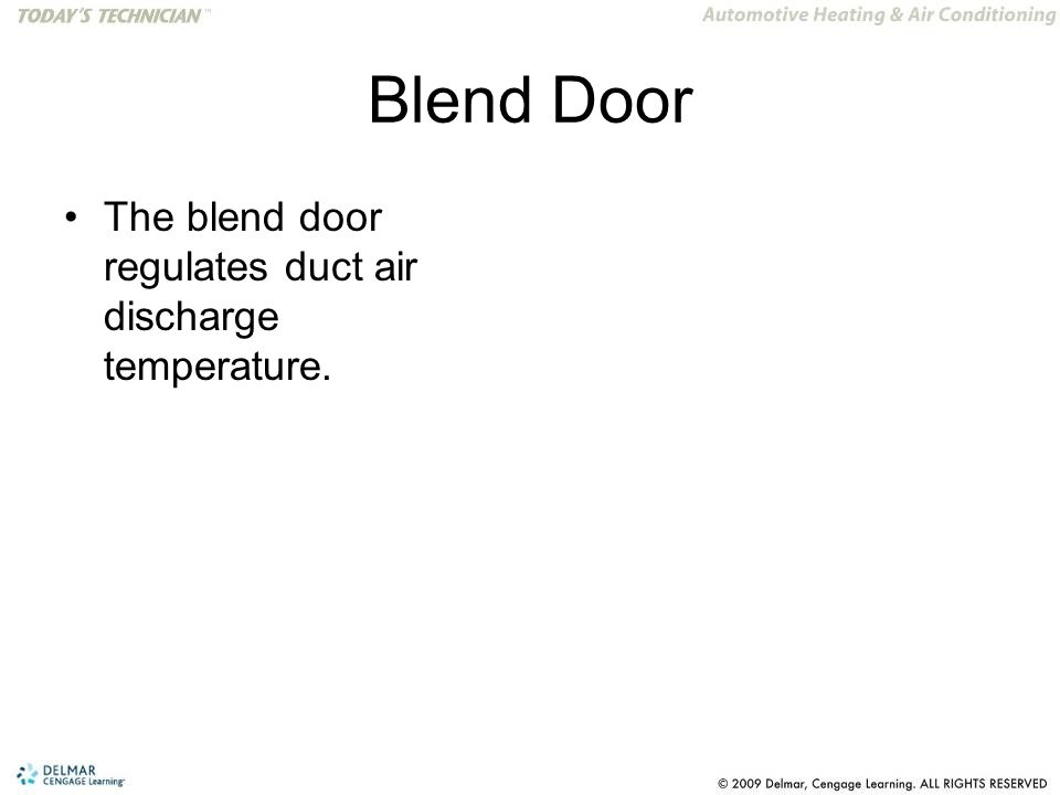 Blend Door The blend door regulates duct air discharge temperature.