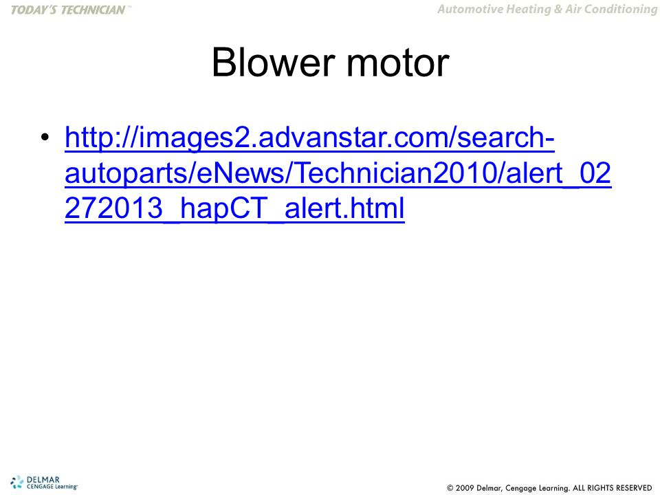 Blower motor http://images2.advanstar.com/search- autoparts/eNews/Technician2010/alert_02 272013_hapCT_alert.htmlhttp://images2.advanstar.com/search- autoparts/eNews/Technician2010/alert_02 272013_hapCT_alert.html
