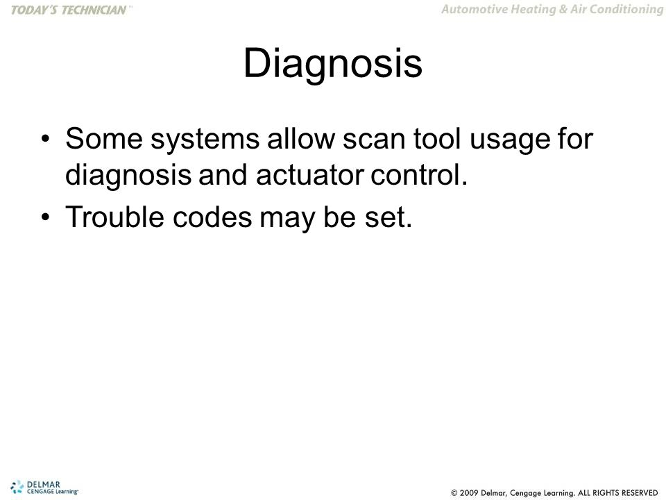 Diagnosis Some systems allow scan tool usage for diagnosis and actuator control.