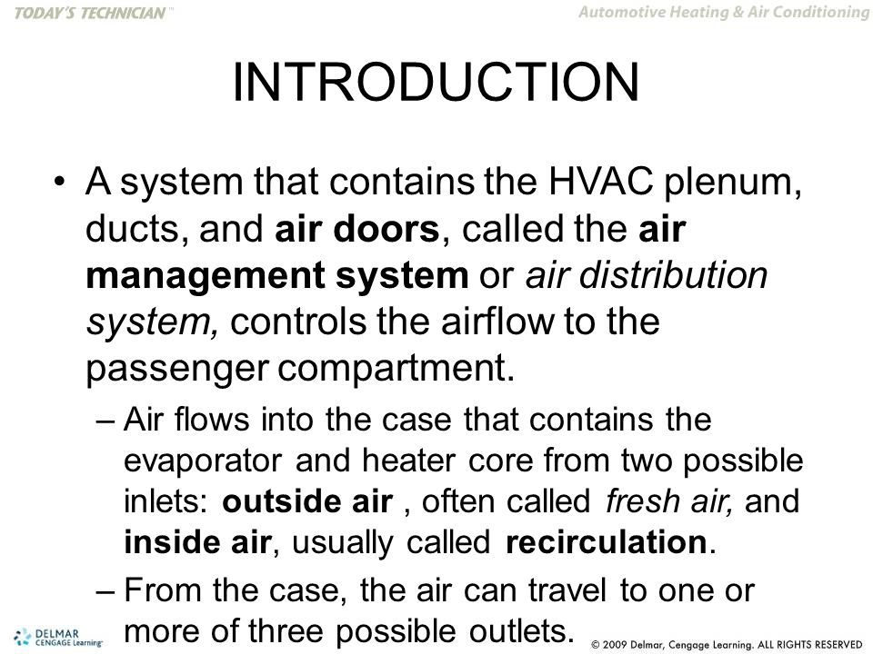 INTRODUCTION A system that contains the HVAC plenum, ducts, and air doors, called the air management system or air distribution system, controls the airflow to the passenger compartment.