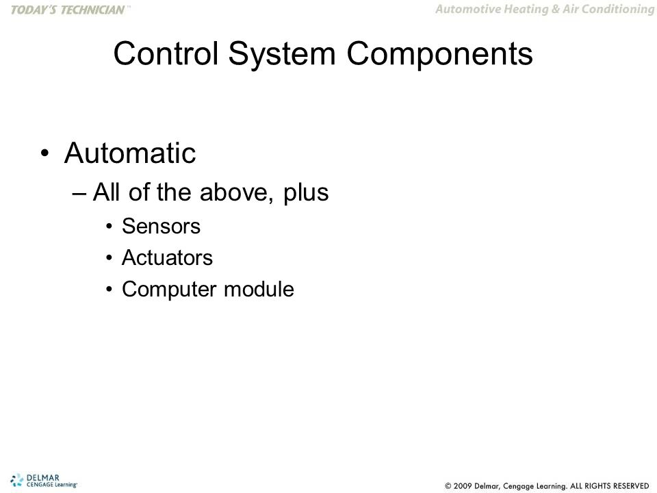 Control System Components Automatic –All of the above, plus Sensors Actuators Computer module