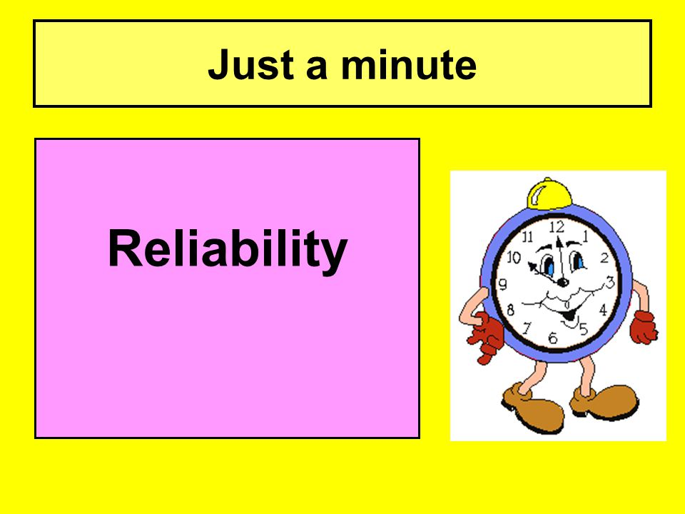 Just a minute Reliability