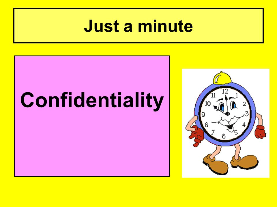 Just a minute Confidentiality