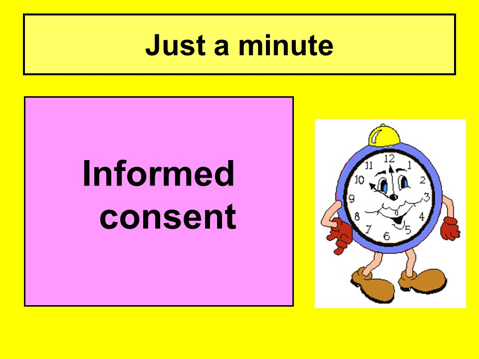 Just a minute Informed consent