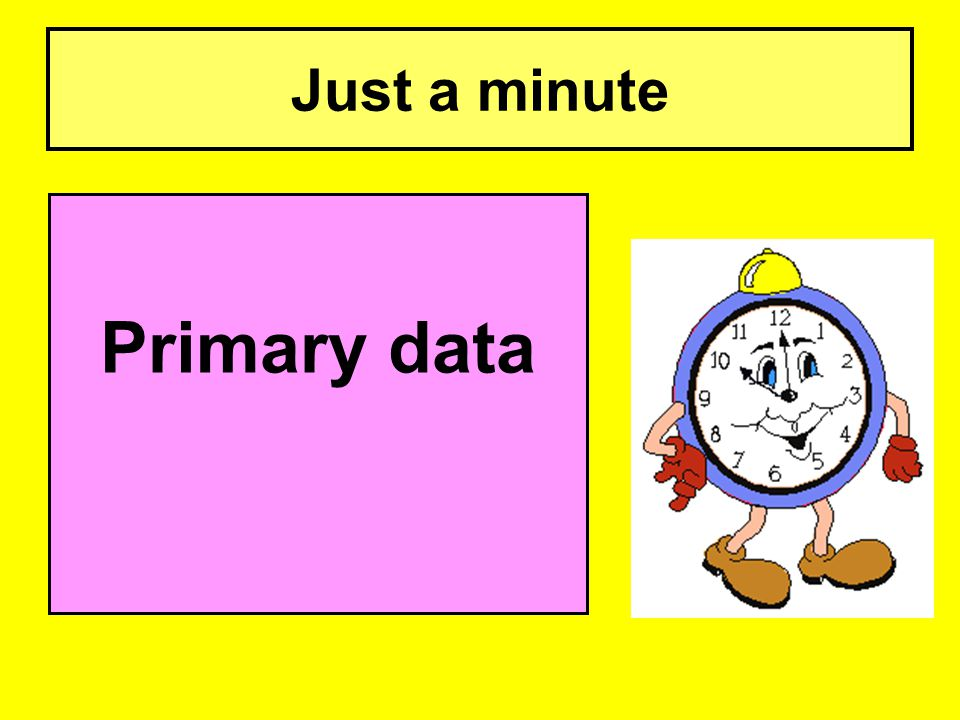 Just a minute Primary data