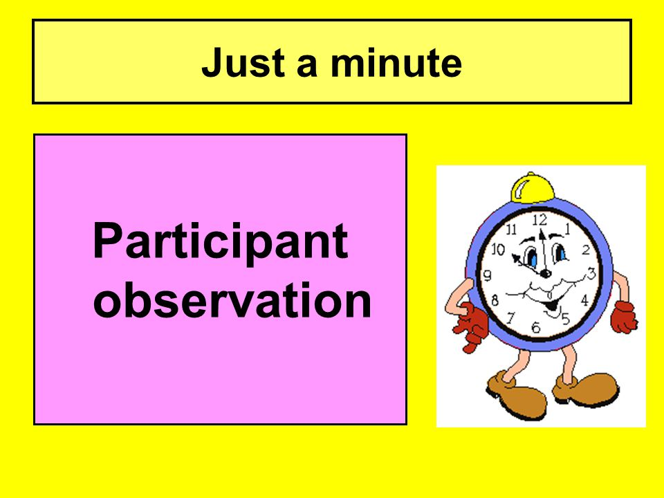 Just a minute Participant observation