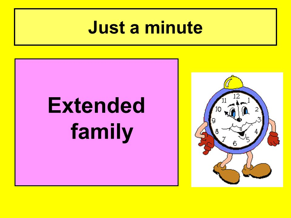 Just a minute Extended family