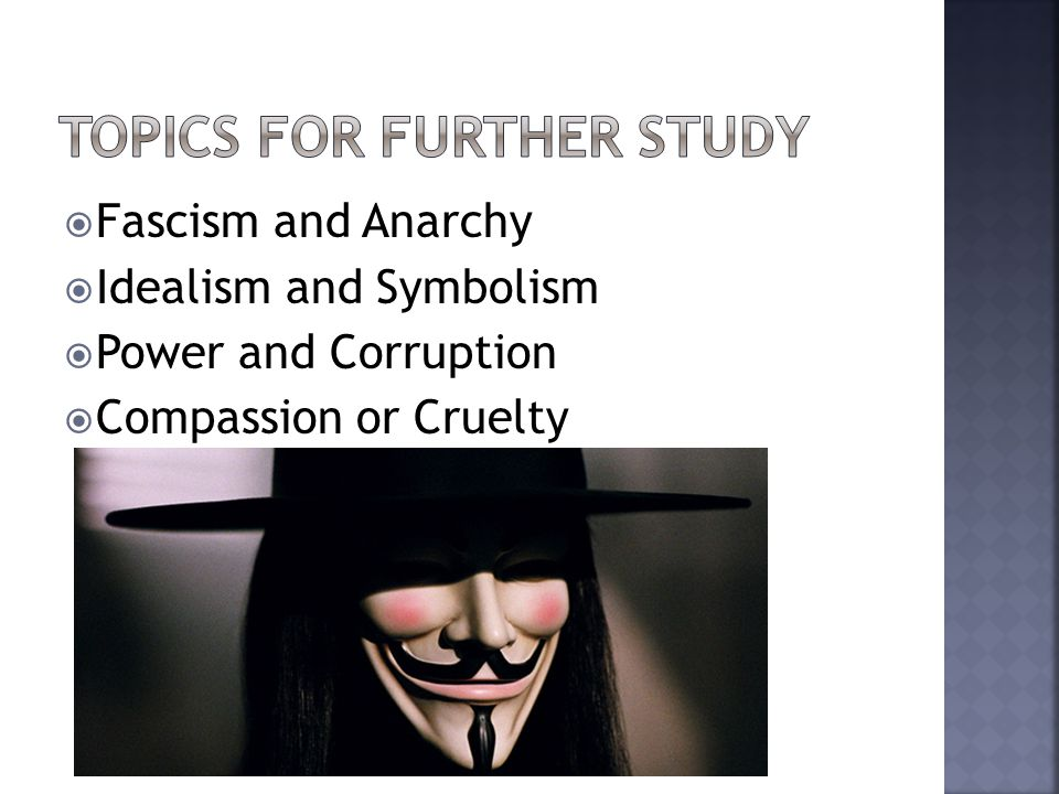  Fascism and Anarchy  Idealism and Symbolism  Power and Corruption  Compassion or Cruelty