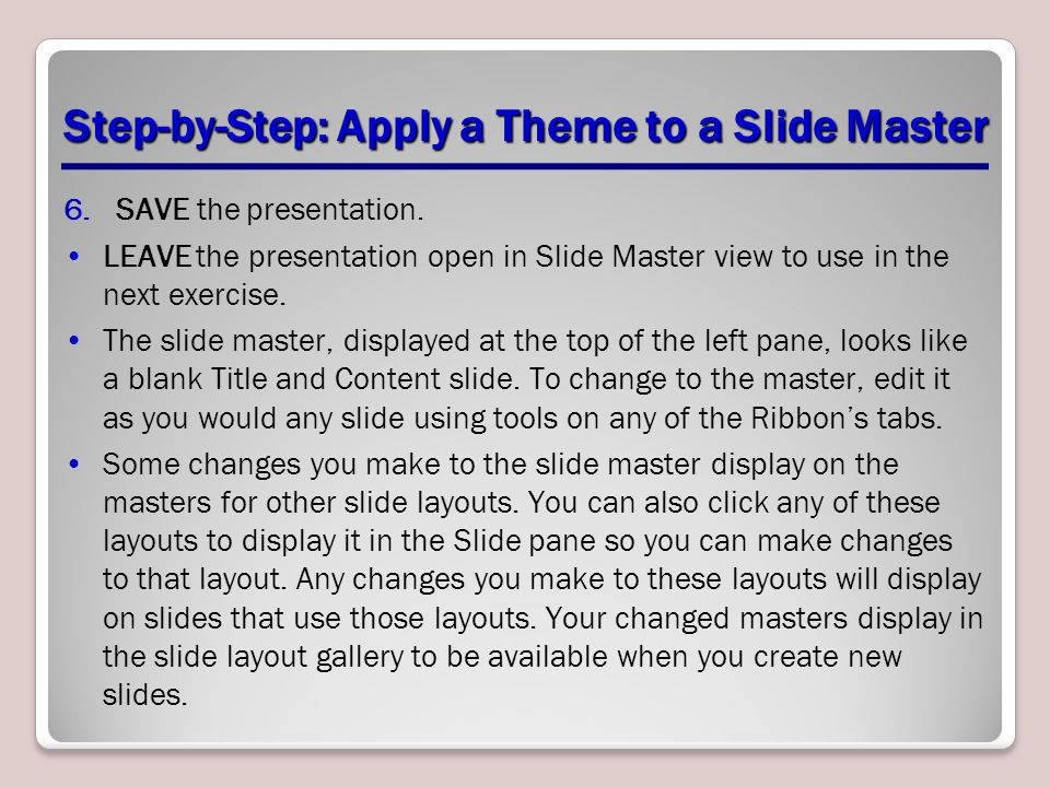 Step-by-Step: Apply a Theme to a Slide Master 6.SAVE the presentation.