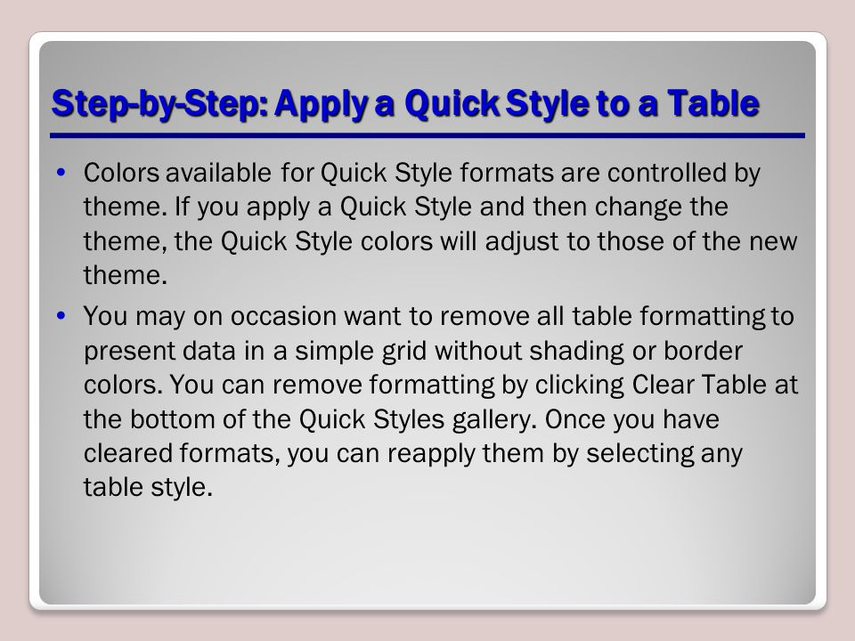 Step-by-Step: Apply a Quick Style to a Table Colors available for Quick Style formats are controlled by theme.