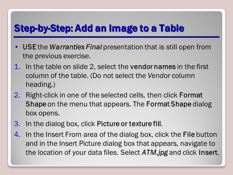 Step-by-Step: Add an Image to a Table USE the Warranties Final presentation that is still open from the previous exercise.