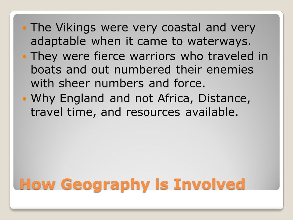 How Geography is Involved The Vikings were very coastal and very adaptable when it came to waterways.