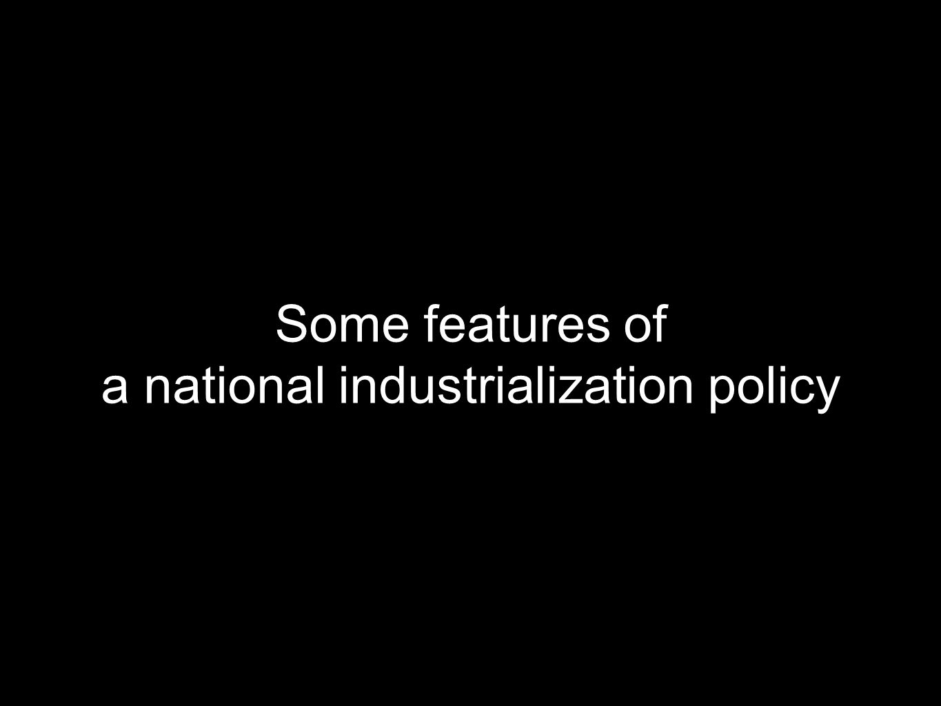 Some features of a national industrialization policy