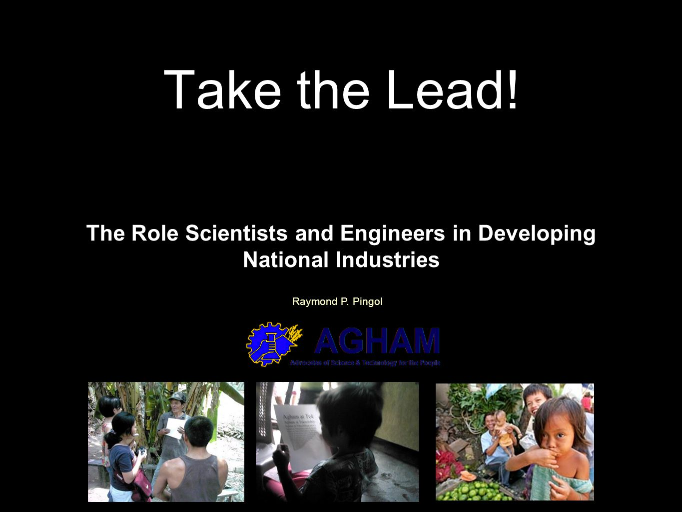 Take the Lead. The Role Scientists and Engineers in Developing National Industries Raymond P.