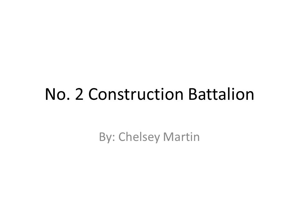 No. 2 Construction Battalion By: Chelsey Martin