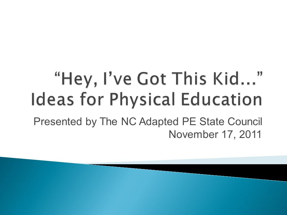 Presented by The NC Adapted PE State Council November 17, 2011