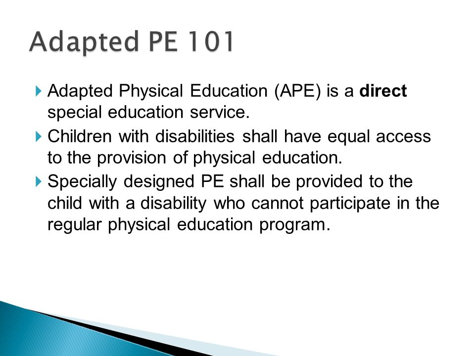  Adapted Physical Education (APE) is a direct special education service.