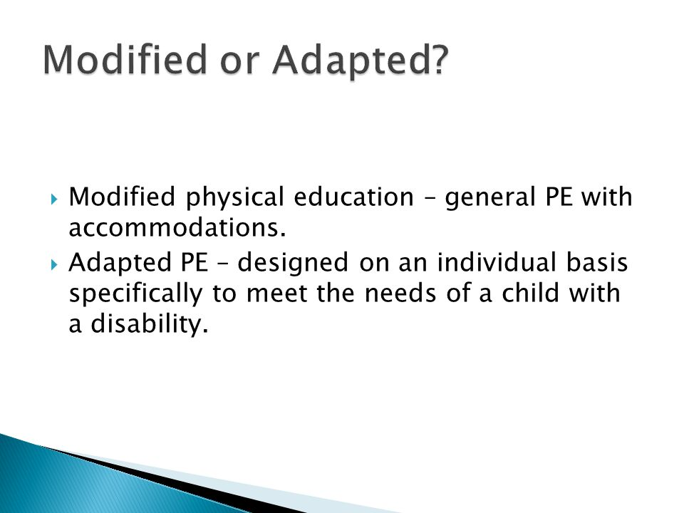  Modified physical education – general PE with accommodations.