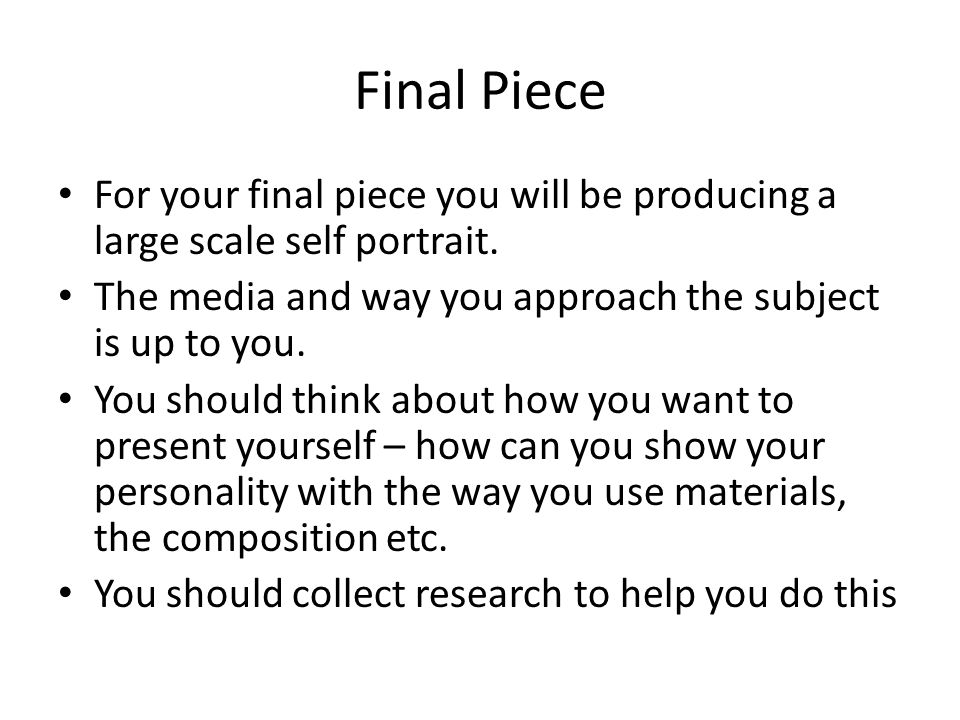 Final Piece For your final piece you will be producing a large scale self portrait.