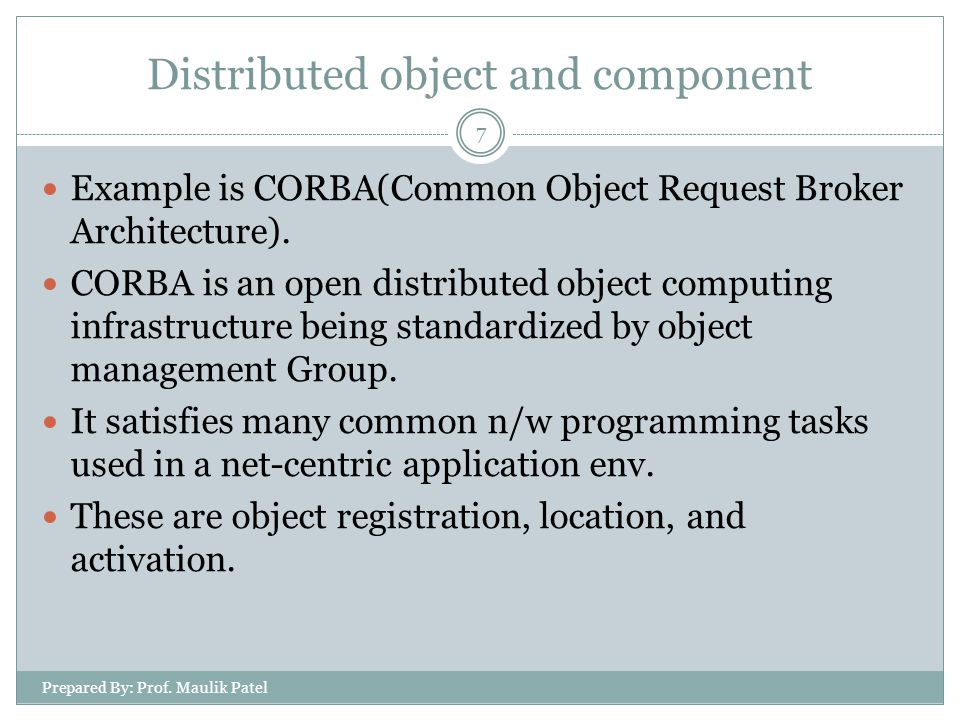 Prepared By: Prof. Maulik Patel 7 Example is CORBA(Common Object Request Broker Architecture).