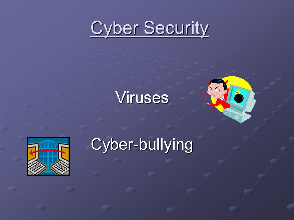 Cyber Security Cyber Security VirusesCyber-bullying