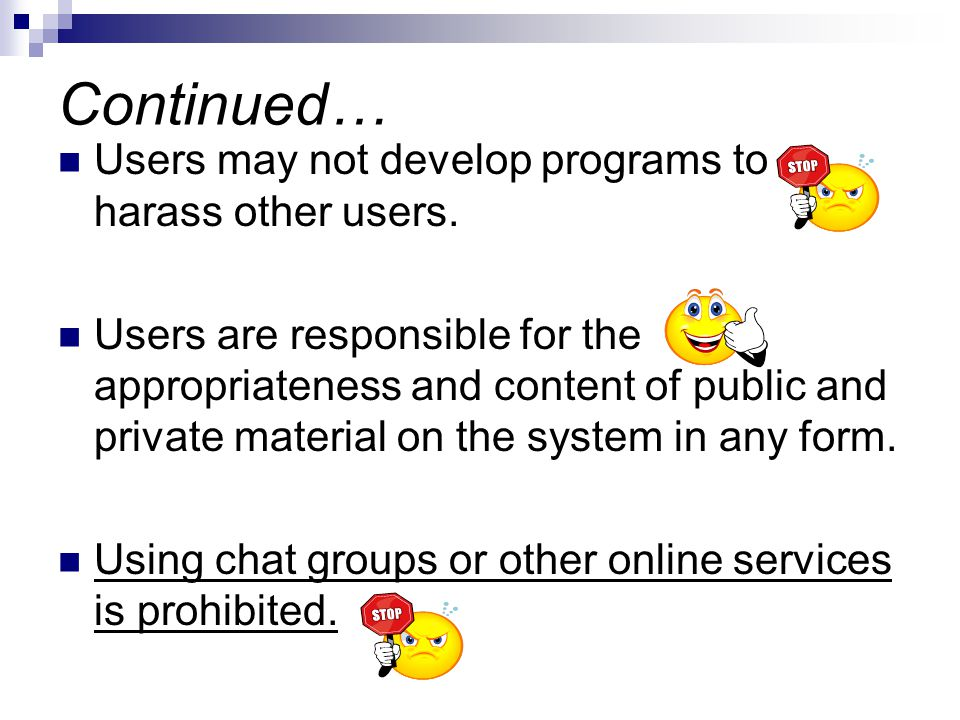 Continued… Users may not develop programs to harass other users.
