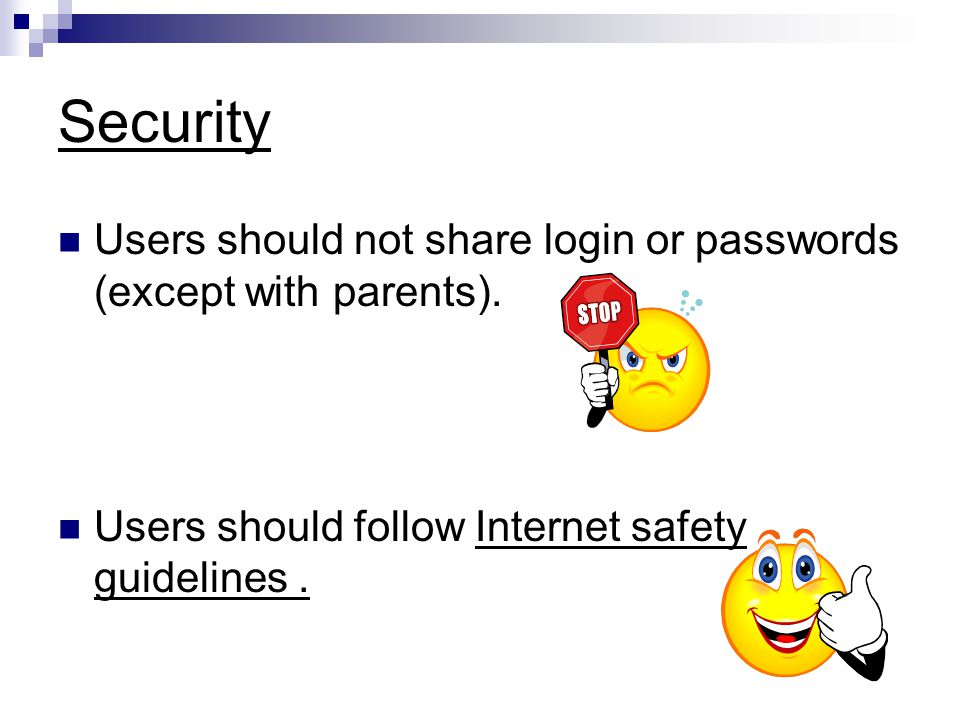 Security Users should not share login or passwords (except with parents).