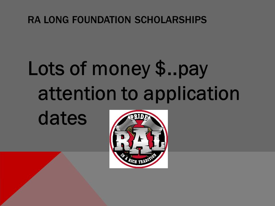 RA LONG FOUNDATION SCHOLARSHIPS Lots of money $..pay attention to application dates