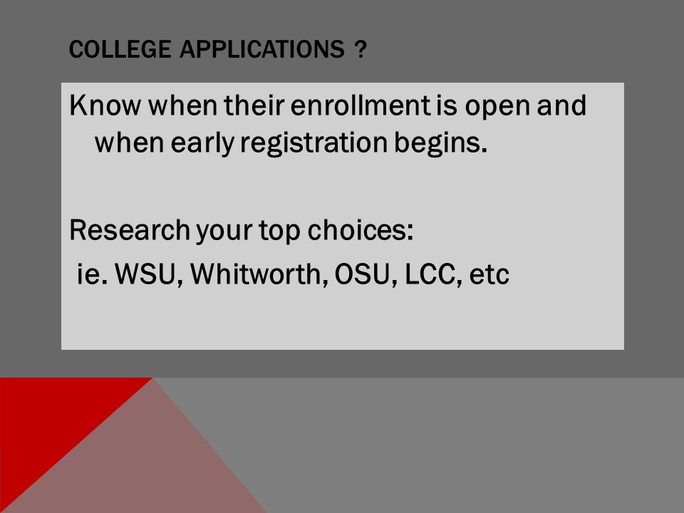 COLLEGE APPLICATIONS . Know when their enrollment is open and when early registration begins.
