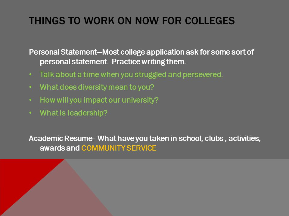 THINGS TO WORK ON NOW FOR COLLEGES Personal Statement—Most college application ask for some sort of personal statement.
