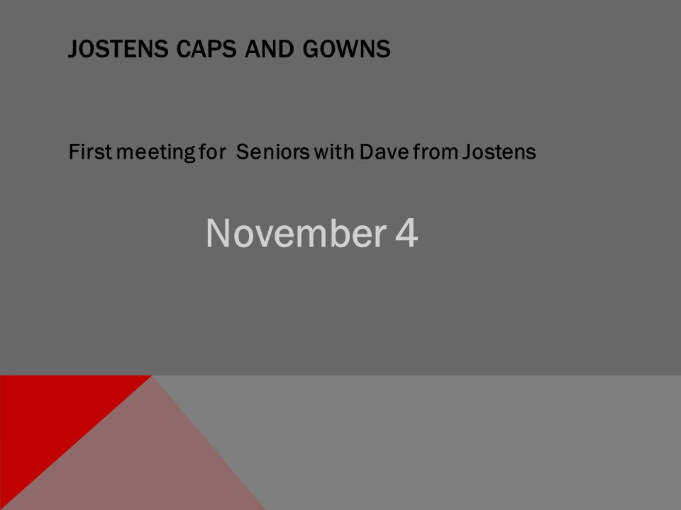 JOSTENS CAPS AND GOWNS First meeting for Seniors with Dave from Jostens November 4