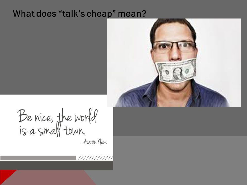 What does talk's cheap mean