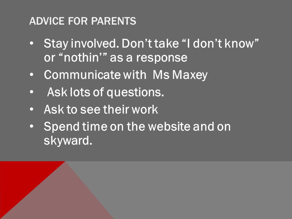 ADVICE FOR PARENTS Stay involved.