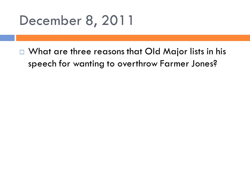 December 8, 2011  What are three reasons that Old Major lists in his speech for wanting to overthrow Farmer Jones