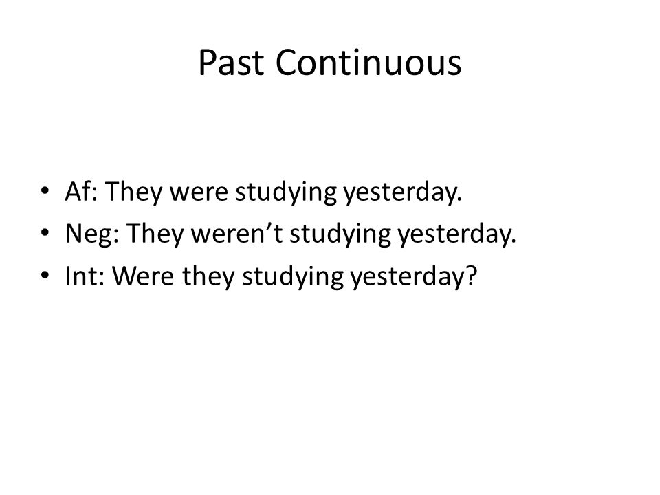 Past Continuous Af: They were studying yesterday. Neg: They weren't studying yesterday.