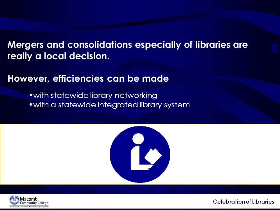 Mergers and consolidations especially of libraries are really a local decision.