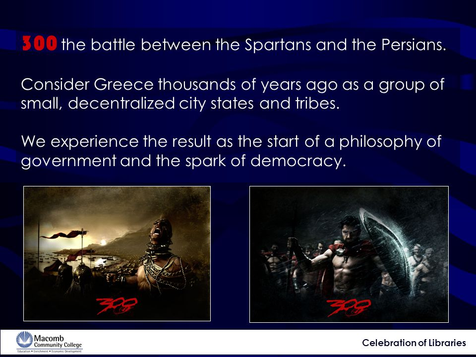 300 the battle between the Spartans and the Persians.